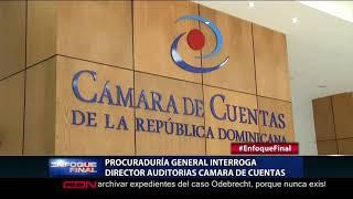 Procuraduría interroga director Auditoria Cámara de Cuentas
