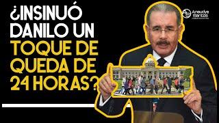 Danilo Medina y el toque de queda 24 horas que se reveló sin decirlo!