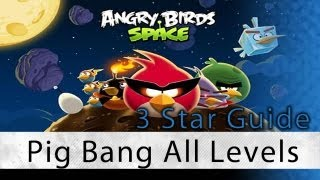 Angry Birds Space - Pig Bang All Levels 3 Star Walkthrough Levels 1-1 thru 1-30