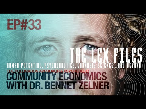 The Pollination Approach & Psychedelic Community Economics with Dr. Bennet Zelner | The Lex Files | Ep. 33
