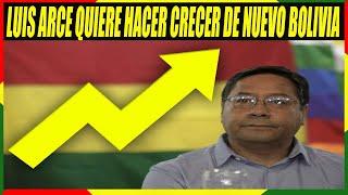 Luis Arce Quiere Retomar el Camino Del Crecimiento Económico de Bolivia