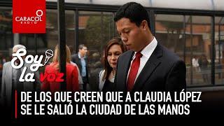 #SoyLaVoz de los que creen que a Claudia López se le salió la ciudad de las manos | Caracol Radio