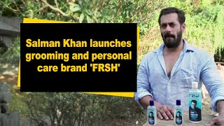 Salman Khan launches grooming and personal care brand 'FRSH' - IANSINDIA
