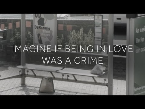 Imagine if being in love was a crime