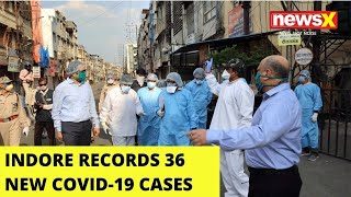 Indore records 36 new COVID-19 cases |NewsX - NEWSXLIVE
