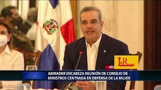 Abinader encabeza reunión de Consejo de Ministros centrada en defensa de la mujer