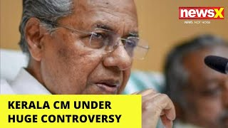 Kerala CM Under Huge Controversy | NewsX - NEWSXLIVE