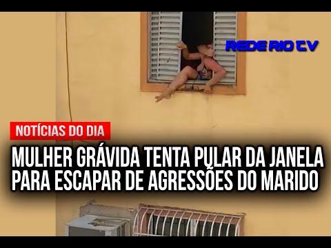 MULHER GRÁVIDA TENTA PULAR DA JANELA PARA ESCAPAR DE AGRESSÕES DO MARIDO