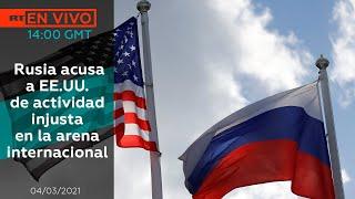 Rusia acusa a EE.UU. de actividad injusta en la arena internacional - Noticiero 04/03/2021