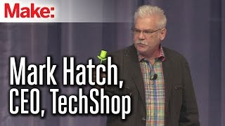 MakerCon Bay Area, May 2014: Mark Hatch, CEO, TechShop