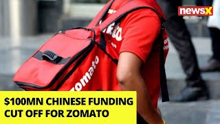 $100 Million Chinese Funding cut of for Zomato | NewsX - NEWSXLIVE