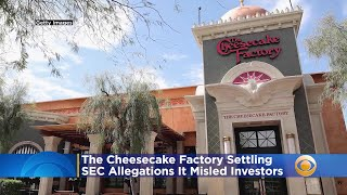 The Cheesecake Factory To Pay $125,000 To Settle SEC Allegations It Misled Investors