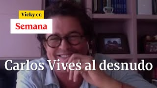 El Carlos Vives más personal: su vida, miedos, recuerdos, la política y más | Vicky en Semana