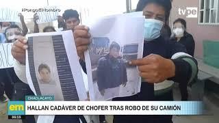 Chaclacayo: hallan cadáver de chofer tras robo de su camión
