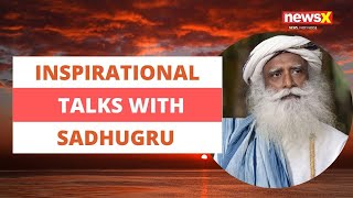 Inspirational talks by sadhguru |NewsX - NEWSXLIVE