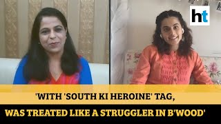Taapsee Pannu: 'Was treated like a struggler in Bollywood with south ki heroine tag'