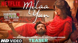 Milaa Yun Teaser: Haseen Dillruba | Taapsee P,Vikrant M, Harshvardhan R| Amit Trivedi | Out► 26 June - TSERIES