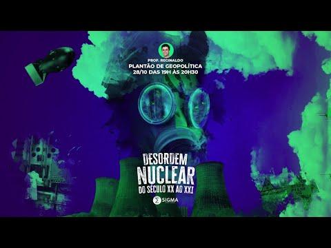 DESORDEM NUCLEAR DO SÉCULO XX AO XXI - PLANTÃO DE GEOPOLÍTICA COM PROF. REGINALDO