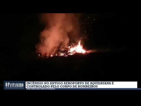 Incêndio no antigo aeroporto de Aquidauana é controlado pelo Corpo de Bombeiros