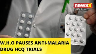WHO PAUSES TRIALS OF ANTI MALARIA DRIG HCQ | NewsX - NEWSXLIVE
