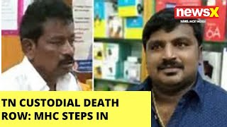 TN custodial death : MHC directs revenue officials to collect evidence  NewsX - NEWSXLIVE