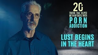 Lust Begins in the Heart | 20 Truths that Help in the Battle with Porn Addiction