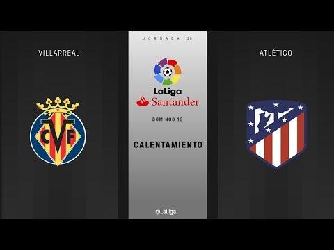 Calentamiento Villarreal vs Atlético