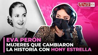 EVA PERÓN - MUJERES QUE CAMBIARON LA HISTORIA CON HONY ESTRELLA
