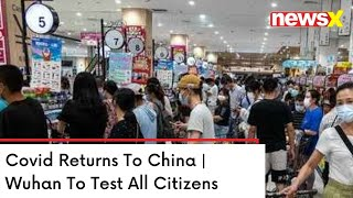 Covid Returns To China   Wuhan To Test All Citizens   NewsX - NEWSXLIVE