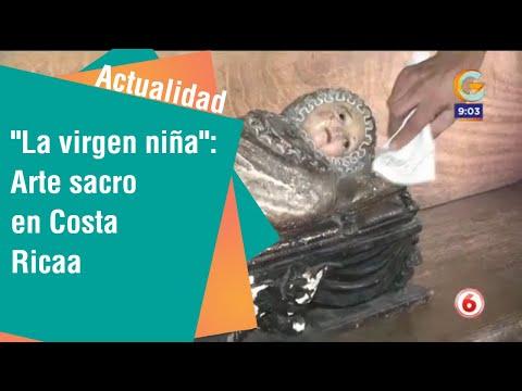 La virgen niña: Arte sacro que tenemos en Costa Rica | Actualidad