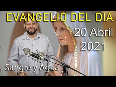 Evangelio Del Dia de Hoy Martes 20 Abril 2021-Solo Dios Puede Saciar Tu Hambre de Amor Sangre y Agua