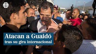 Turbas chavistas atacan a Juan Guaidó en su regreso a Caracas
