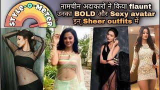 Style-O-Meter | जानी मानी actress ने किया उनका Bold और Sexy avatar इस sheer outfit में flaunt | - TELLYCHAKKAR
