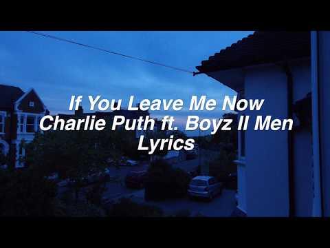 connectYoutube - If You Leave Me Now || Charlie Puth ft. Boyz II Men Lyrics