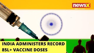 India Administers Record 85L+ Vaccine Doses | Have Vaccine Issues Been Fixed? | NewsX - NEWSXLIVE