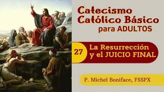27 La Resurreccio?n y el JUICIO FINAL | Catecismo cato?lico ba?sico para adultos
