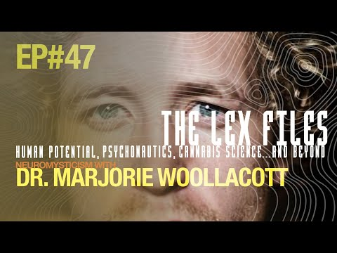Neuromysticism with Dr. Marjorie Woollacott | Ep. 47 |The Lex Files