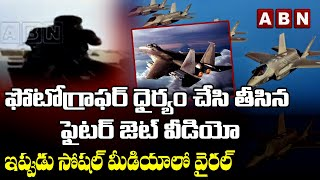 Photographer Dare and taking fantastic shots During Fighter Jet Mid-Air | ABN Telugu - ABNTELUGUTV