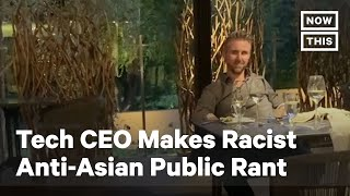 Tech CEO Goes on Racist Anti-Asian Rant to Family at Restaurant | NowThis