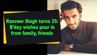 Ranveer Singh turns 35: B'day wishes pour in from family, friends - BOLLYWOODCOUNTRY