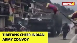 Tibetans Cheer Indian Army Convoy | NewsX - NEWSXLIVE