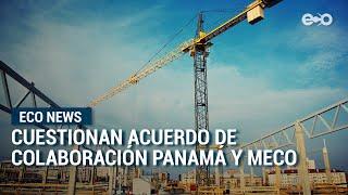 Cuestionan acuerdo de colaboración de Panamá y presidente de MECO en Costa Rica | ECO News