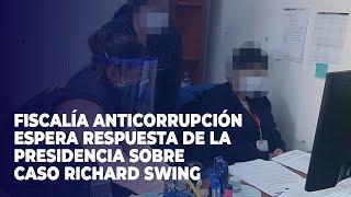 Fiscalía anticorrupción espera respuesta de la presidencia sobre caso Richard Swing