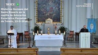 Misterios Gozosos del Santo Rosario en capilla Adoración Eucarística Perpetua de Toledo, 23-5-2020