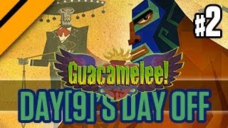 Day[9]'s Day Off - Guacamelee - P2