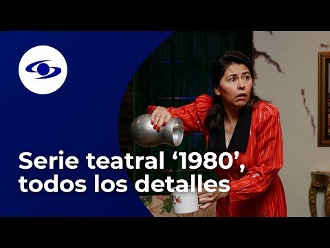 '1980': una serie teatral llena de historia, recuerdos, drama, música y risas - Caracol TV