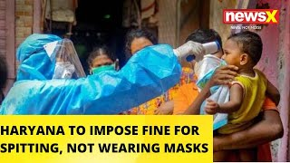 Haryana To Impose Fines For Spitting & Not Wearing Masks In Public | NewsX - NEWSXLIVE