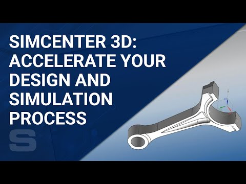 Accelerate Your Design and Simulation Process with Simcenter 3D