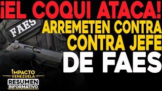 ¡El COQUI ataca! Arremete contra Jefe de las FAES | ???? NOTICIAS VENEZUELA HOY octubre 24 2020