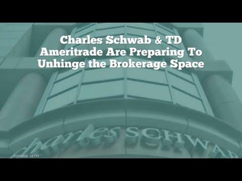 Charles Schwab & TD Ameritrade Are Preparing to Unhinge the Brokerage Space